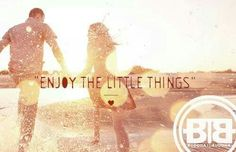 Enjoy the little things..