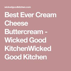 Best Ever Cream Cheese Buttercream - Wicked Good KitchenWicked Good Kitchen
