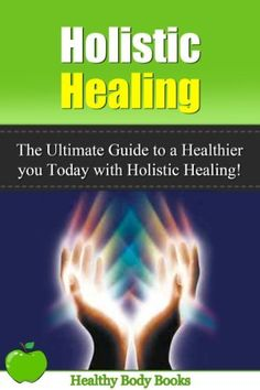 Holistic Healing  The Ultimate Guide to a Healthier you Today with Holistic  Healing! ( 90bdc8d0123f8