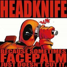 "DeadPool ~ ""HeadKnife"" (because sometimes #facepalm just doesn't cut it)"