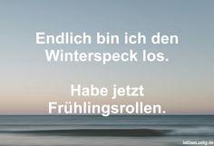 Endlich bin ich den Winterspeck los.  Habe jetzt Frühlingsrollen. ... gefunden auf https://www.istdaslustig.de/spruch/472