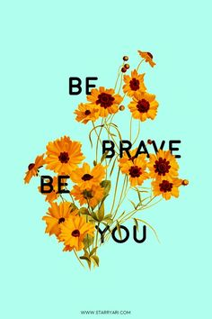 Be Brave, Be You!