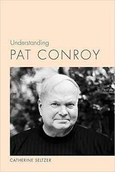 Amazon.com: Understanding Pat Conroy (Understanding Contemporary American Literature) (9781611175462): Catherine Seltzer: Books