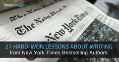 27 Hard-Won Lessons about Writing from New York Times Bestselling Authors • Smart Blogger https://smartblogger.com/writing-lessons/