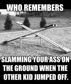 And thinking you'd broken your tailbone...and maybe shattered a few teeth.  But it was the 1970's....we were stronger then.  =)