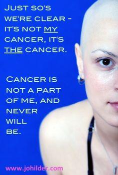 """Not """"my"""" cancer.  www.johilder.com"""