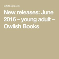 New releases: June 2016 – young adult – Owlish Books
