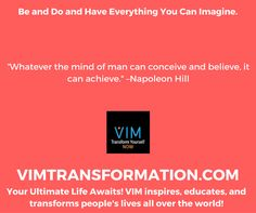 Whatever the mind of man can conceive and believe, it can achieve. –Napoleon HillVIMTRANSFORMATION.COM#VIMNOW #PERSONALDEVELOPMENT #SELFHELP #PERSONALTRANSFORMATION #SUCCESS #VIMTRANSFORMATION #VIMOLUTION #KEVINMCNABB #BRENTPAYNE #LINDABAER