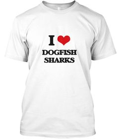 "I Love Dogfish Sharks White T-Shirt Front - This is the perfect gift for someone who loves Dogfish Shark. Thank you for visiting my page (Related terms: I love,I love Dogfish Sharks,animals,""spiny dogfish"",marine,animals,shark,sharks,sharks,dogfish shar ...)"