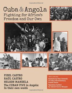 Cuba and Angola: Fighting for Africa's Freedom and Our Own (The Cuban Revolution in World Politics), a book by Fidel Castro, Raúl Castro, Nelson Mandela, Others Alice Waters, Fidel Castro, Gabriel Garcia Marquez, Nelson Mandela, People Of The World, African American History, History Books, Nonfiction Books, Political Views