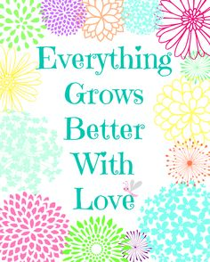Everything Grows Better With Love - Free Printable at www.mom4real.com @Jessica Kielman         {Mom 4 Real}