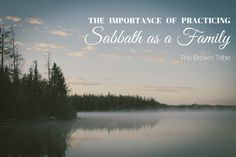 The Importance of Practicing Sabbath as a Family | The Brown Tribe