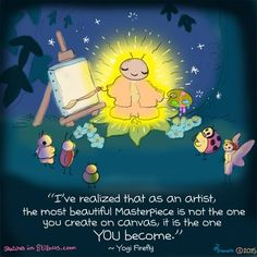 I've realized that as an artist, the most beautiful Masterpiece is not the one you create on canvas, it is the one YOU become ♥