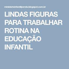 LINDAS FIGURAS PARA TRABALHAR ROTINA NA EDUCAÇÃO INFANTIL