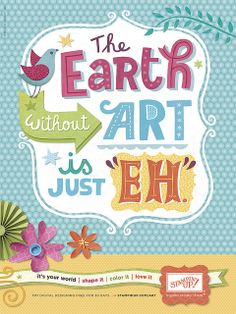 """The Earth without ART is just """"EH""""... by Linzie Hunter, via Flickr"""