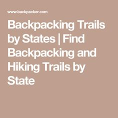 Backpacking Trails by States   Find Backpacking and Hiking Trails by State