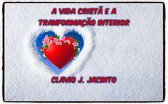 Pr C. J. Jacinto: A Vida Cristã e a Tranformação Interior