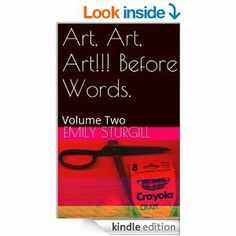 Art, Art, Art!!!Before Words Volume Two-by Emily Sturgill (2014) $9.99 on kindle.Artist chapbook.