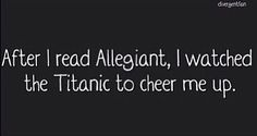 Reading the end of Allegiant was like sinking the titanic of my happiness