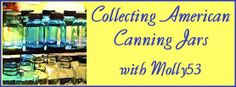 TOTM ~ Collecting American Canning Jars Community Forums - p1 - Food.com