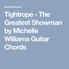 Tightrope - The Greatest Showman by Michelle Williams Guitar Chords