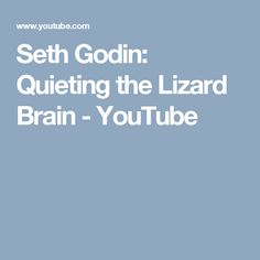 Seth Godin: Quieting the Lizard Brain - YouTube