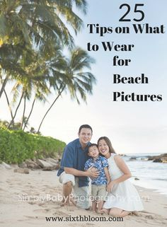 25 Tips on What to Wear for Beach Pictures, Family Beach Pictures, What to Wear