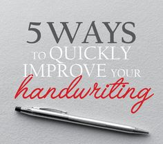 5 ways to quickly improve your handwriting