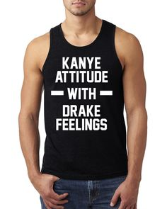 Kanye attitude with drake feelings Tank Top