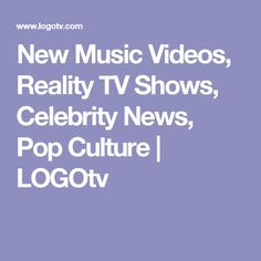 New Music Videos, Reality TV Shows, Celebrity News, Pop Culture | LOGOtv