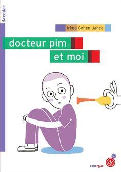 Docteur pim et moi / Irène Cohen-Janca.- Rouergue (dacodac), 2014