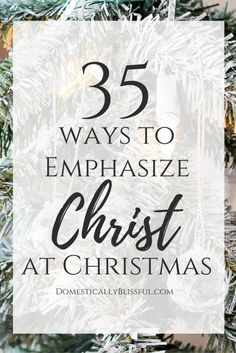 35 Ways to Emphasize Christ in Christmas in order to keep the true holiday spirit alive in your heart