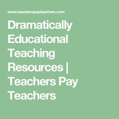 Dramatically Educational Teaching Resources | Teachers Pay Teachers