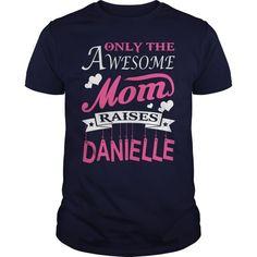 Danielle Dax T Shirt Danielle Awesome Mom Raises Danielle #i #love #danielle #t #shirt