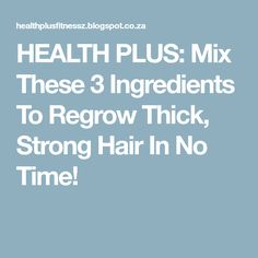 HEALTH PLUS: Mix These 3 Ingredients To Regrow Thick, Strong Hair In No Time!