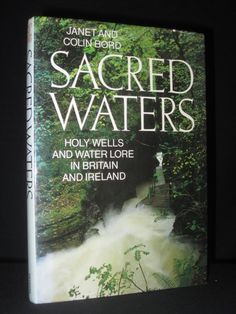 Sacred Waters: Holy Wells & Water Lore in Britain/Ireland
