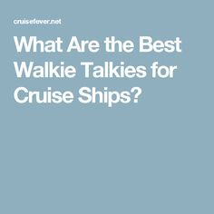 What Are the Best Walkie Talkies for Cruise Ships?