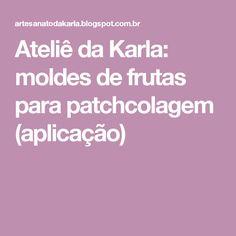Ateliê da Karla: moldes de frutas para patchcolagem (aplicação)
