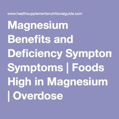 Magnesium Benefits and Deficiency Symptoms   Foods High in Magnesium   Overdose Symptoms