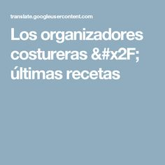 Los organizadores costureras / últimas recetas