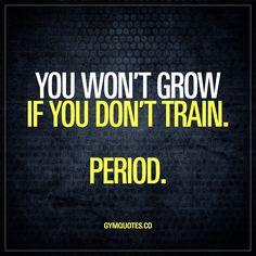 You won't grow if you don't train. Period.