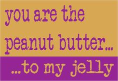 You're the peanut butter to my jelly. Love Poems And Quotes, Cute Quotes, Positive Self Affirmations, You Are My Everything, Best Friends Forever, Love You More Than, Jelly, Peanut Butter, Positivity