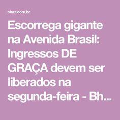 Escorrega gigante na Avenida Brasil: Ingressos DE GRAÇA devem ser liberados na segunda-feira - Bhaz
