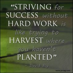 ProAg® Thoughtful Thursday Quote: Our resident Old Farmer wanted to take a moment during this harvest season, to remind us that the key element to success - is hard work.