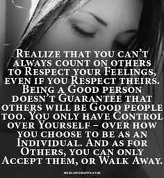 Realize that you can't always count on others to Respect your Feelings..