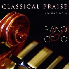 Classical Praise Volume 3: Piano & Cello, Phillip Keveren & Anthony LaMarchina