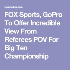 What if you had the ability to watch a football game from on the field? A deal between FOX Sports and GoPro is making that happen. Fox Sports, Referee, Gopro, The Incredibles, Big
