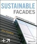 Sustainable facades : design methods for high-performance building envelopes / Ajla Aksamija, Ph.D., Perkins+Will. Hoboken, New Jersey : John Wiley  Sons, Inc., [2013]. Practical information on designing sustainable, energy-efficient building facades. 2013