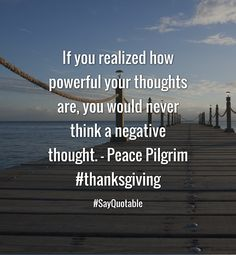 Quotes about If you realized how powerful your thoughts are, you would never think a negative thought. - Peace Pilgrim  #thanksgiving with images background, share as cover photos, profile pictures on WhatsApp, Facebook and Instagram or HD wallpaper - Best quotes