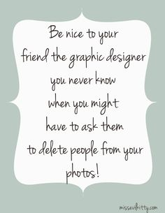 on being nice to your friend the graphic designer